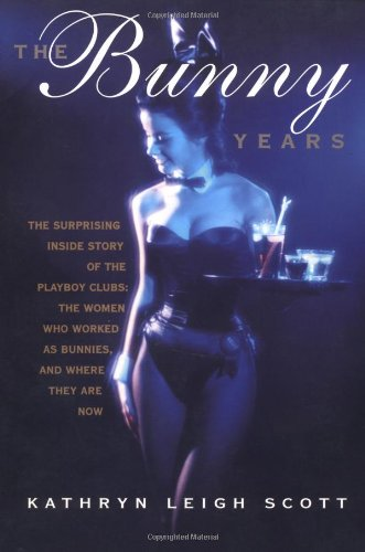 9780938817178: The Bunny Years: The Surprising Inside Story of the Playboy Clubs: The Women Who Worked as Bunnies and Where They Are Now