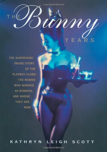 The Bunny Years: The Inside Story of the Playboy Clubs and the Women Who Worked as Bunnies