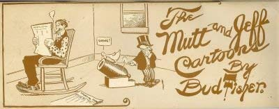 The Mutt and Jeff Cartoons: H. C. Fisher,