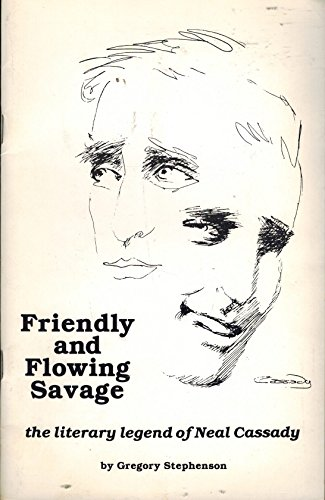 9780938838197: Friendly and Flowing Savage: The Literary Legend of Neal Cassady (Esprit Critique)