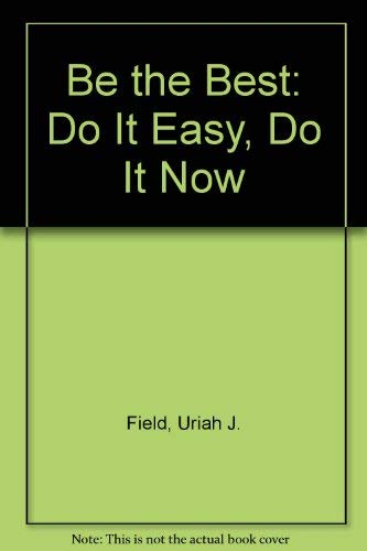 9780938844105: Be the Best: Do It Easy, Do It Now
