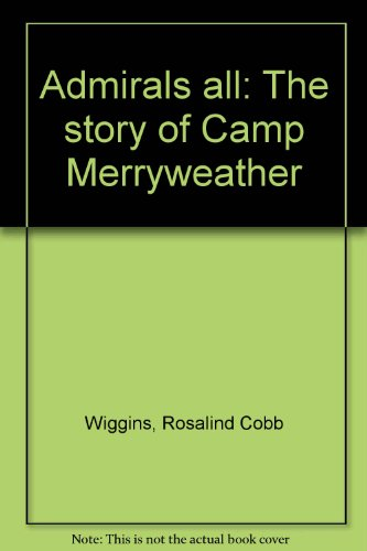 Admirals all: The story of Camp Merryweather: Rosalind Cobb Wiggins
