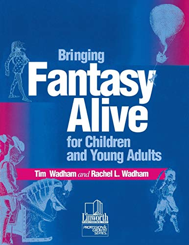 Bringing Fantasy Alive for Children and Young Adults: Wadham, Tim, Wadham, Rachel L.