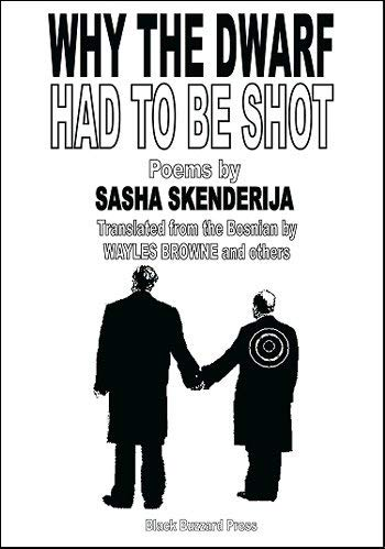 9780938872399: Why the Dwarf Had to Be Shot: Poems By Sasha Skenderija /Translated From Bosnian By Wayles Browne/