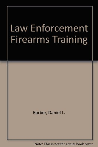 Law Enforcement Firearms Training: Barber, Daniel L.