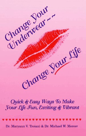 9780938901167: Change Your Underwear-Change Your Life: Quick & Easy Ways to Make Your Life Fun, Exciting & Vibrant