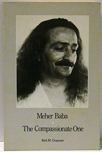 Meher Baba, the compassionate one: Chapman, Rick M