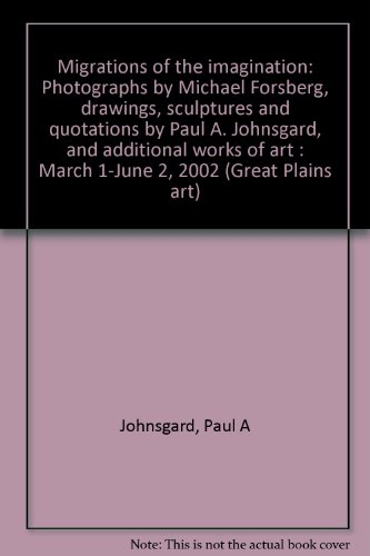9780938932116: Migrations of the imagination: Photographs by Michael Forsberg, drawings, sculptures and quotations by Paul A. Johnsgard, and additional works of art : March 1-June 2, 2002 (Great Plains art)