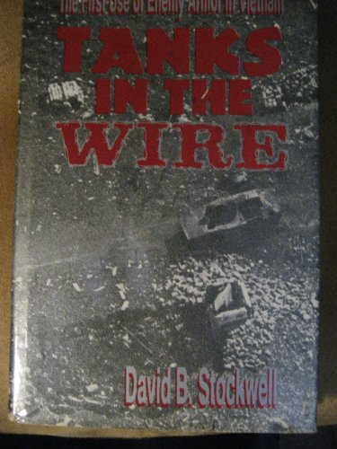 Tanks in the wire: The first use of enemy armor in Vietnam: Stockwell, David B