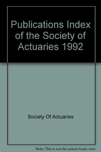 Publications Index of the Society of Actuaries, 1992: Society Of Actuaries