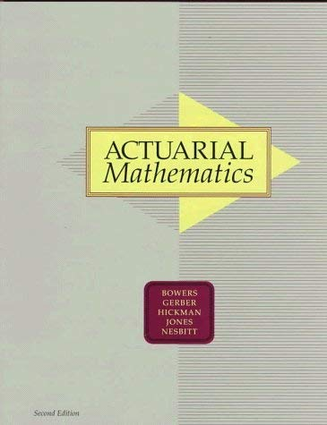 Actuarial Mathematics: Newton L. Bowers;