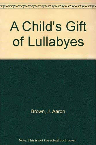 9780938971139: A Child's Gift of Lullabyes