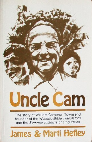 Uncle Cam: The Story of William Cameron Townsend, Founder of the Wycliffe Bible Translators and the 9780938978039 The story of William Cameron Townsend founder of the Wyliffe Bible Translators and the Summer Institute of Linguistics. From rear cover: