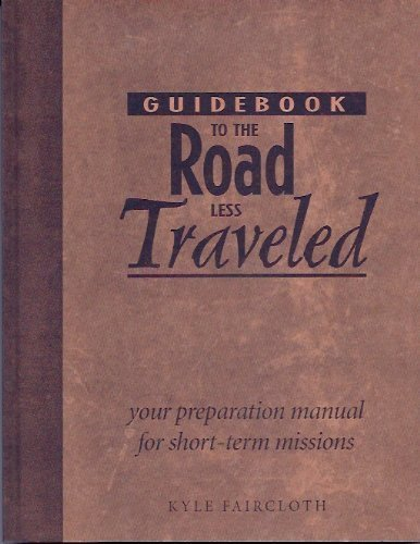 Guidebook to the road less traveled: Your preparation manual for short-term missions: Faircloth, ...