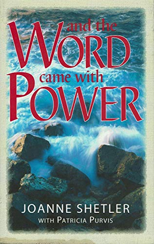 And The Word Came With Power: Joanne Shetler; Patricia Purvis