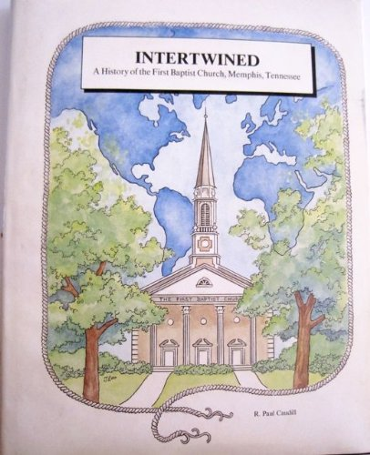 Intertwined A History of the First Baptist: Robert Paul Caudill