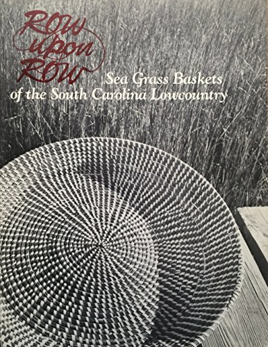 ROW UPON ROW: Sea Grass Baskets of the South Carolina Lowcountry.: Rosengarten, Dale