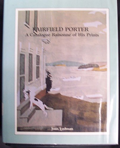 Fairfield Porter. A Catalogue Raisonne of His Prints, Including Illustrations, Bookjackets, and E...