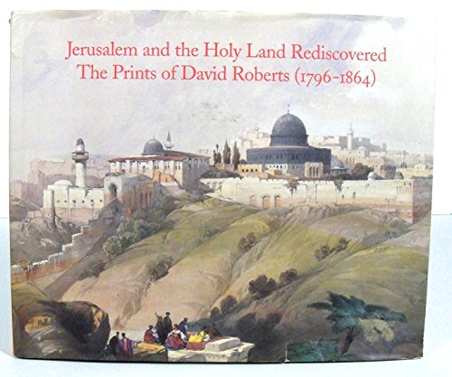 Jerusalem and the Holy Land Rediscovered: The Prints of David Roberts (1796-1864) (Writings from an...