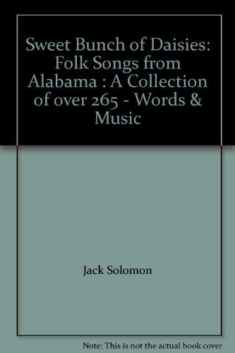 Sweet Bunch of Daisies Folk Songs from Alabama : A Collection of over 265 - Words & Music: ...