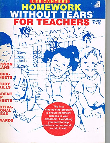 Lee Canter's Homework Without Tears for Teachers Grades 1-3 (#1211j): Lee Canter