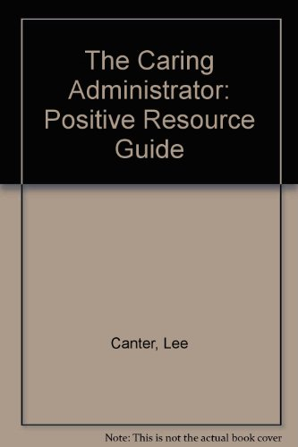 The Caring Administrator: Positive Resource Guide (0939007223) by Lee Canter