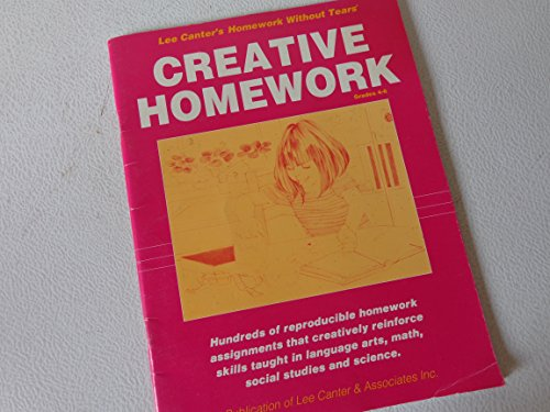 Creative Homework (Lee Canter's Homework Without Tears Grade 4-6) (093900724X) by Lee Canter