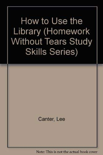 How to Use the Library (Homework Without Tears Study Skills Series) (0939007304) by Lee Canter