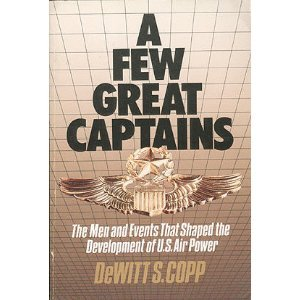 9780939009299: A Few Great Captains: The Men and Events That Shaped the Development of U.S. Air Power