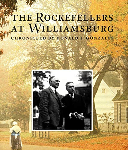 9780939009534: The Rockefellers at Williamsburg: Backstage With the Founders, Restorers and World-Renowned Guests