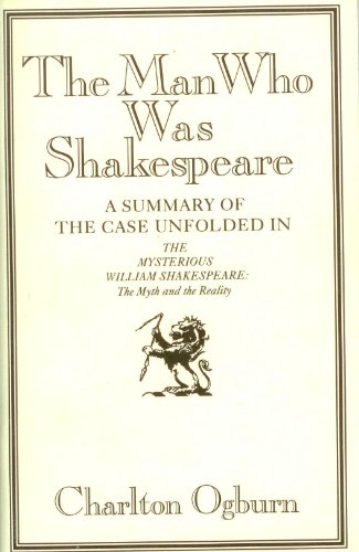9780939009909: The Man Who Was Shakespeare: A Summary of the Case Unfolded in the Mysterious William Shakespeare : The Myth and the Reality
