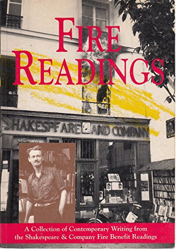 Fire Readings: A Collection of Contemporary Writing from the Shakespeare and Company Fire Benefit ...