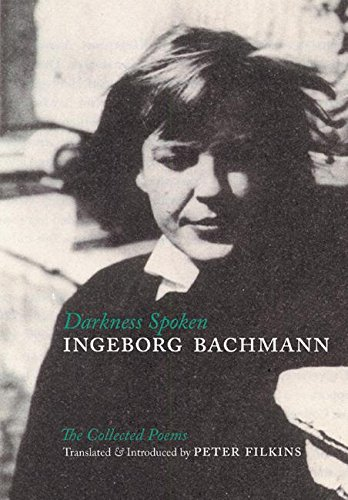 9780939010844: Darkness Spoken: The Collected Poems of Ingeborg Bachmann