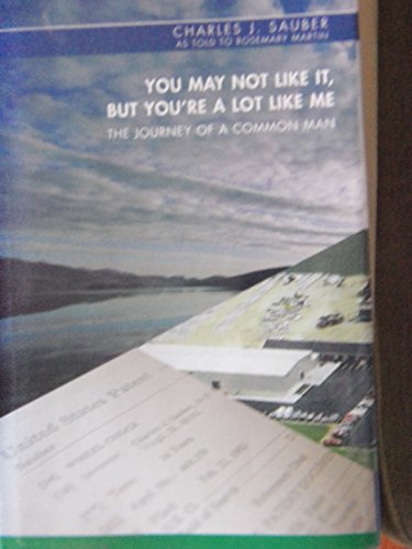 You May Not Like it, But You're a Lot Like Me: The Journey of a Common Man: Charles J. Sauber,...