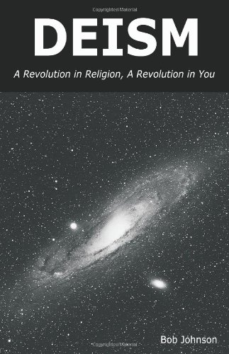 Deism: A Revolution in Religion, a Revolution in You (9780939040070) by Bob Johnson
