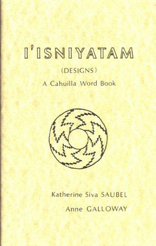 I'Isniyatam (designs): A Cahuilla word book (Indian: Katherine Siva Saubel