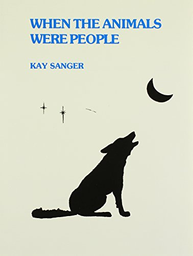 When the Animals Were People: Stories Told: Sanger, Kay