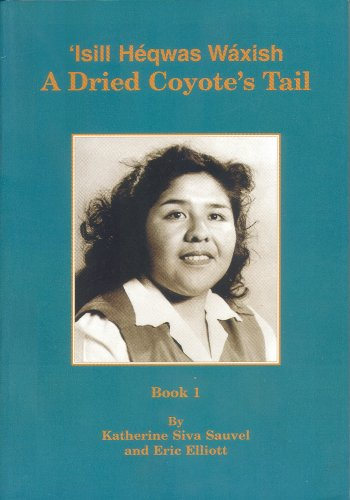 Isill Heqwas Waxish =: A Dried Coyote's Tail (2 volume set): Katherine Siva Sauvel
