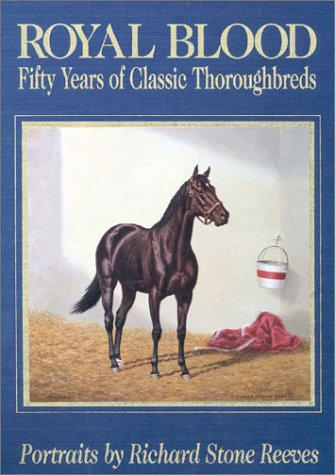 ROYAL BLOOD : FIFTY YEARS OF CLASSIC THOROUGHBREDS, (SIGNED): Reeves, Richard S.