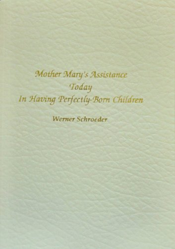 9780939051472: Mother Mary's Assistance Today in Having Perfectly-Born Children: Compiled from the Teachings of the Bridge to Freedom
