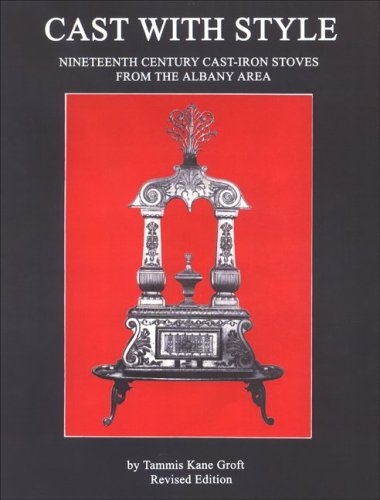 9780939072033: Cast with Style: Nineteenth Century Cast-Iron Stoves from the Albany Area (Albany Institute of History and Art)