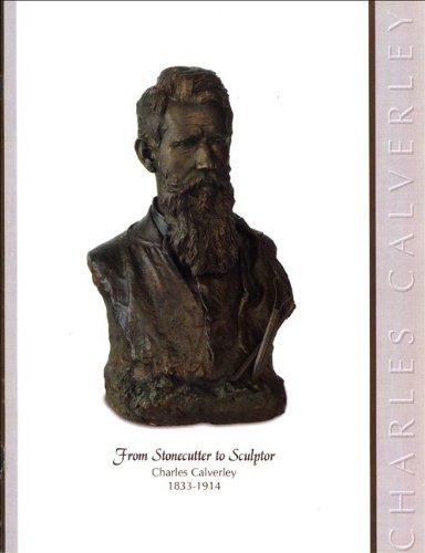 From Stonecutter to Sculptor: Charles Calverley, 1833-1914 (Albany Institute of History and Art): ...