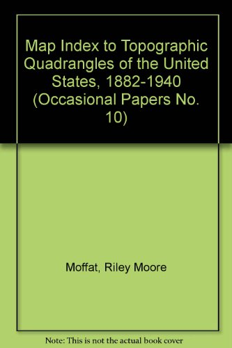 Map Index to Topographic Quadrangles of the United States, 1882-1940 (Occasional Papers No. 10): ...