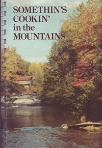 Somethin's Cookin' in th Mountains A Cookbok Guide to the Northeast Georgia Mountains.