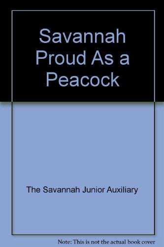 Savannah, Proud as a Peacock: A Cookbook By the Savannah Junior Auxiliary: No Author Stated