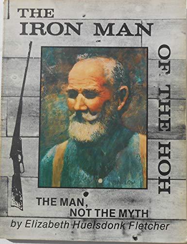 Iron Man of the Hoh: The Man, Not the Myth: Elizabeth H. Fletcher