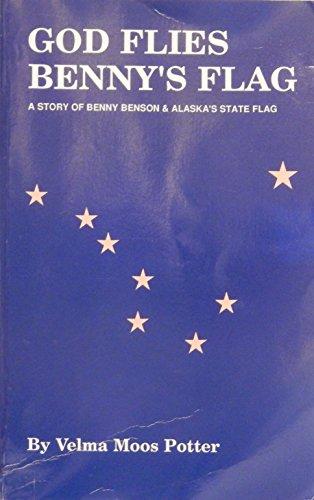God Flies Benny's Flag: Potter, Velma Moos