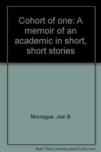 Cohort of one: A memoir of an academic in short, short stories: Montague, Joel B
