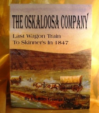 The Oskaloosa Company: The Last Wagon Train to Skinner's in 1847: Davis, Charles G.
