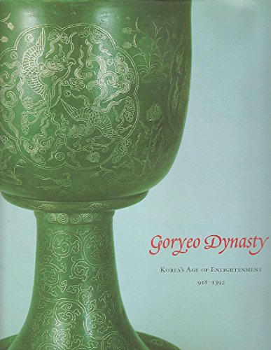 9780939117246: Goryeo Dynasty: Korea's Age of Enlightenment